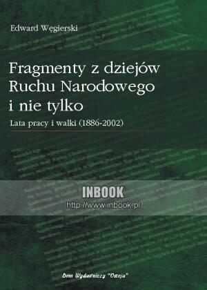 Okładka książki Fragmenty z dziejów Ruchu Narodowego i nie tylko. Lata walki i pracy (1889-2002)