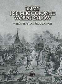 Okładka książki Sejmy i sejmiki koronne wobec Żydów. Wybór tekstów źródłowych