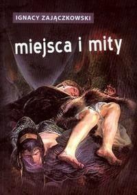 Okładka książki Miejsca I Mity