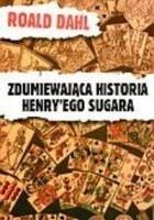 Zdumiewająca historia Henry'ego Sugara i sześć innych opowiadań