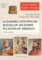 Kazimierz Odnowiciel, Bolesław Szczodry, Władysław Herman i ich czasy