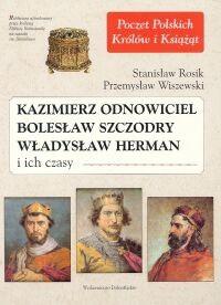 Okładka książki Kazimierz Odnowiciel, Bolesław Szczodry, Władysław Herman i ich czasy