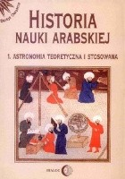 Historia nauki arabskiej. Tom 1. Astronomia teoretyczna i stosowana