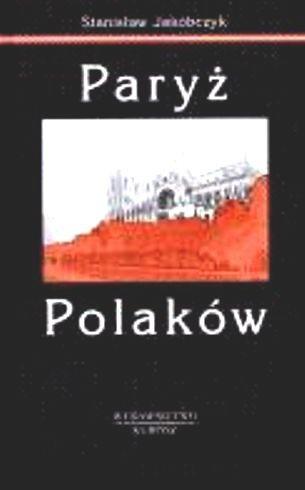 Okładka książki Paryż Polaków t.1 - Jakóbczyk Stanisław