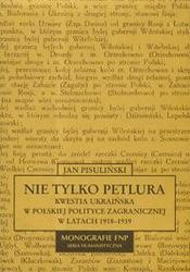 Okładka książki Nie tylko Petlura. Kwestia ukraińska w polskiej polityce zagranicznej w latach 1918-1939