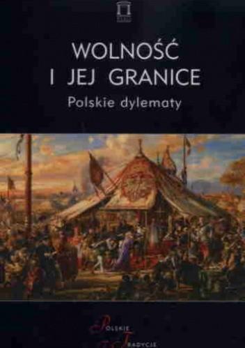 Okładka książki Wolność i jej granice. Polskie dylematy
