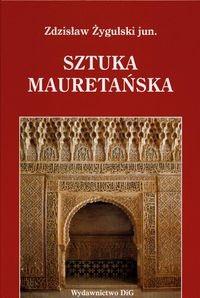 Okładka książki Sztuka mauretańska i jej echa w Polsce