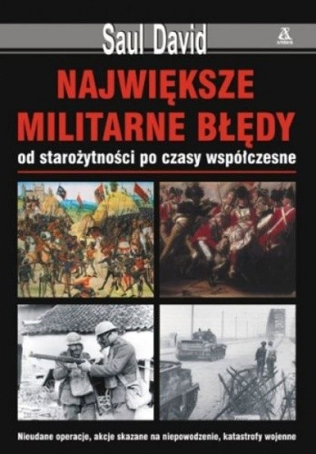 Okładka książki Największe militarne błędy, od starożytności po czasy współczesne