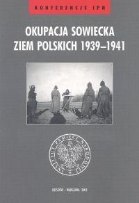 Okładka książki Okupacja sowiecka ziem polskich 1939-1941