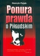 Okładka książki Ponura prawda o Józefie Piłsudskim