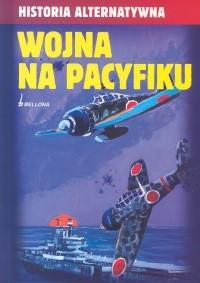 Okładka książki Wojna na Pacyfiku. Historia alternatywna