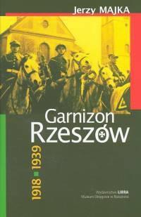 Okładka książki Garnizon Rzeszów 1918-1939