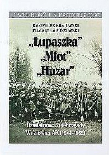 Okładka książki Łupaszka, Młot, Huzar, -Działalność 5 i 6 Brygady Wileńskiej AK 1944 - 1952