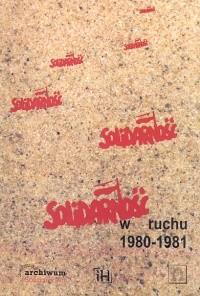 Okładka książki Solidarność w ruchu 1980-1981