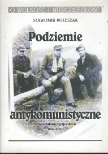 Okładka książki Podziemie antykomunistyczne w Łomżyńskiem i Grajewskiem