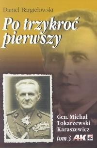 Okładka książki Po trzykroć pierwszy. Gen. Michał Tokarzewski Karaszewicz t.3