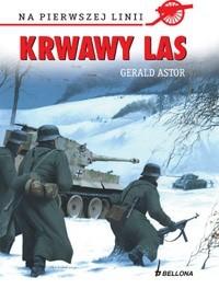 Okładka książki Krwawy las. Bitwa o Huertgen: wrzesień 1944 - styczeń 1945
