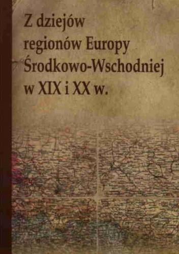 Okładka książki z dziejów regionów Europy środkowo-Wschodniej w XIX i XX w.