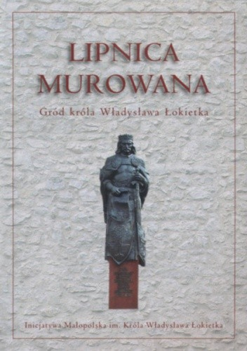 Okładka książki Lipnica Murowana Gród Władysława łokietka