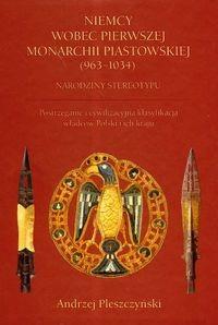 Okładka książki Niemcy wobec pierwszej monarchii piastowskiej (963-1034). Narodziny stereotypu