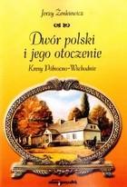 Okładka książki Dwór polski i jego otoczenie. Kresy Północno-Wschodnie
