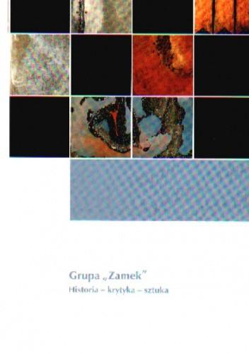 "Okładka książki Grupa ""Zamek"". Historia-krytyka-sztuka"