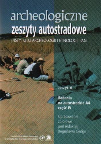 Okładka książki Archeologiczne zeszyty autostradowe z.6 Bad.na aut.A4 cz.4
