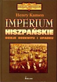 Okładka książki Imperium hiszpańskie. Dzieje rozkwitu i upadku
