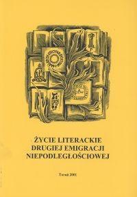 Okładka książki Życie literackie drugiej emigracji niepodległościowej