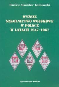 Okładka książki Wyższe szkolnictwo wojskowe w Polsce w latach 1947 - 1967