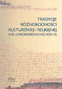Okładka książki Tradycje różnorodności kulturowej i religijnej w Europie Środkowo - Wschodniej