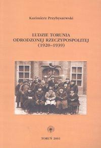 Okładka książki Ludzie Torunia Odrodzonej Reczypospolitej 1920 - 1939