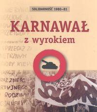 Okładka książki Solidarność 1980 - 81 Karnawał z wyrokiem