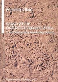 Okładka książki Samo życie osiemdziesięciolatka z autobiografią naukową autora