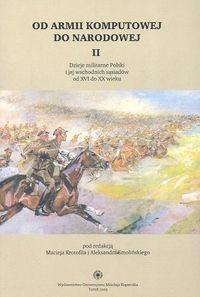 Okładka książki Od armii komputowej do narodowej t. II: Dzieje militarne Polski i jej wschodnich sąsiadów od XVI do XX wieku