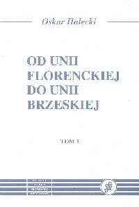 Okładka książki Od Unii Florenckiej do Unii Brzeskiej T. 1/2