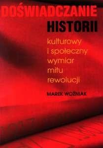 Okładka książki Doświadczanie historii. Kulturowy i społeczny wymiar mitu rewolucji