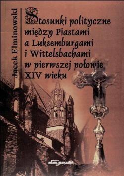 Okładka książki Stosunki polityczne między Piastami a Luksemburgami i Wittel