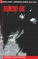 """Okładka książki Zdradzony Bóg: Szokująca prawda o molestowaniu nieletnich przez księży: Dziennikarskie śledztwo reporterów """"The Boston Globe"""""""