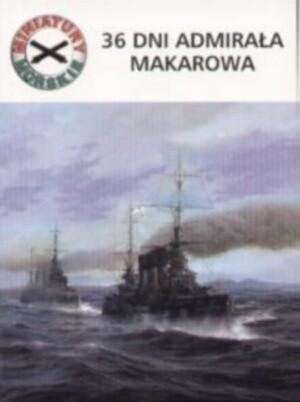 Okładka książki 36 dni admirała Makarowa. Miniatury morskie t. 6