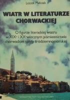 Wiatr w literaturze chorwackiej. O figurze literackiej wiatru u XIX- i XX-wiecznym piśmiennictwie chorwackim strefy śródziemnomorskiej