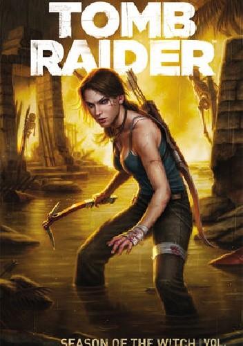 Okładka książki Tomb Raider Volume 1: Season of the Witch