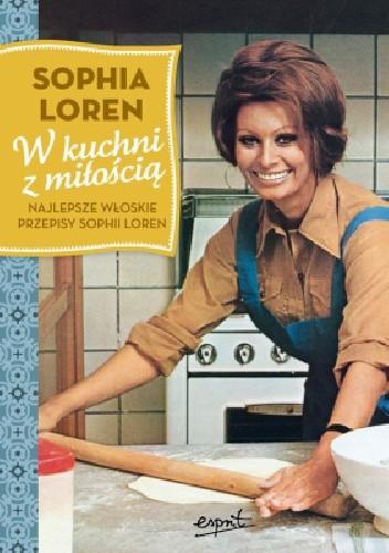 Okładka książki W kuchni z miłością. Najlepsze włoskie przepisy Sophii Loren