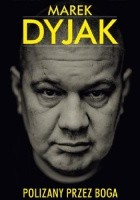 Marek Dyjak. Polizany przez Boga