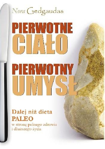 Okładka książki Pierwotne Ciało Pierwotny Umysł Dalej niż dieta Paleo w stronę pełnego zdrowia i dłuższego życia