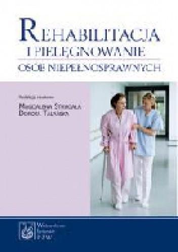 Okładka książki Rehabilitacja i pielęgnowanie osób niepełnosprawnych