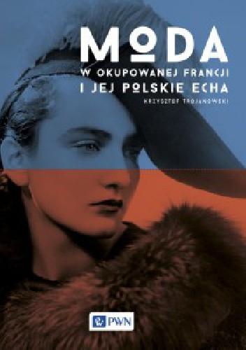 Okładka książki Moda w okupowanej Francji i jej polskie echa