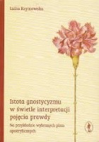 Istota gnostycyzmu w świetle interpretacji pojęcia prawdy : na przykładzie wybranych pism apokryficznych