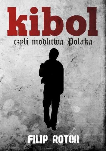 Okładka książki Kibol, czyli modlitwa Polaka