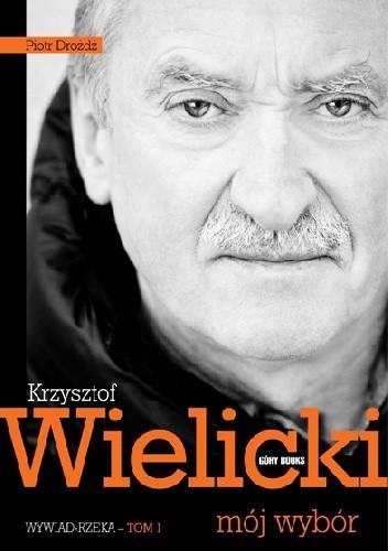Okładka książki Krzysztof Wielicki - mój wybór. Wywiad-rzeka. Tom 1
